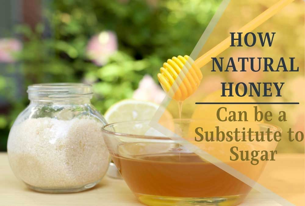 How Natural Honey Can Be A Substitute To Sugar
