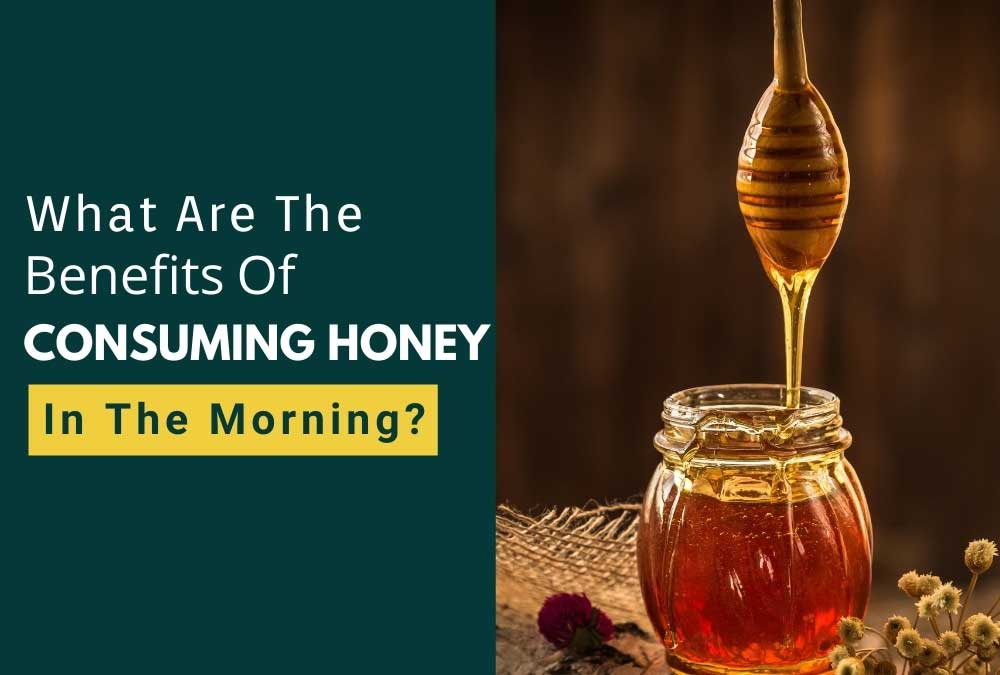 What Are The Benefits Of Consuming Honey In The Morning?
