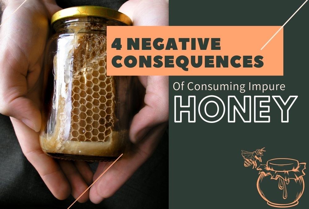 4 Negative Consequences Of Consuming Impure Honey