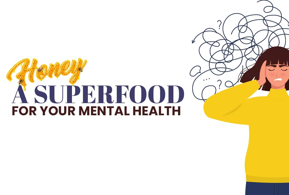 Honey: A Superfood For Your Mental Health