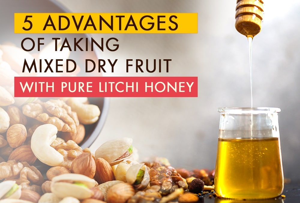 5 Advantages Of Taking Mixed Dry Fruit With Pure Litchi Honey