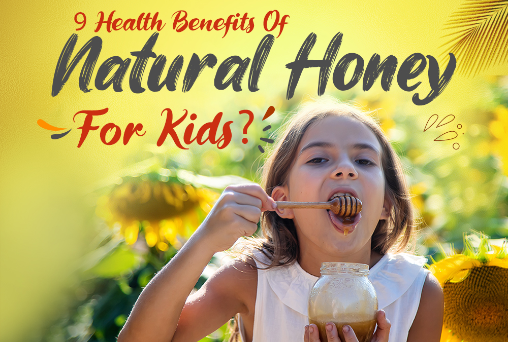 9 Health Benefits Of Natural Honey For Kids