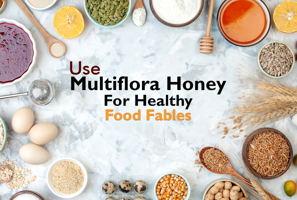 Use Multiflora Honey For Healthy Food Fables